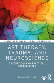Art Therapy Trauma and Neuroscience Theoretical and Practical Perspectives