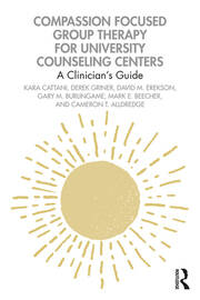 Compassion Focused Group Therapy for University Counseling Centers - 1st Edition book cover