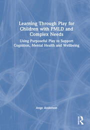 Learning Through Play for Children with PMLD and Complex Needs - 1st Edition book cover