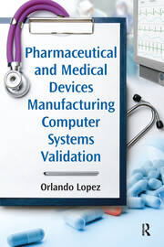 Pharmaceutical and Medical Devices Manufacturing Computer Systems Validation - 1st Edition book cover