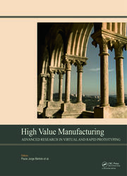 High Value Manufacturing: Advanced Research in Virtual and Rapid Prototyping: Proceedings of the 6th International Conference on Advanced Research in Virtual and Rapid Prototyping, Leiria, Portugal, 1-5 October, 2013