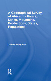 A Geographical Survey of Africa, Its Rivers, Lakes, Mountains, Productions, States, Populations - 1st Edition book cover
