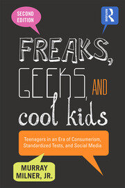 Freaks, Geeks, and Cool Kids : Teenagers in an Era of Consumerism, Standardized Tests, and Social Media - 2nd Edition book cover