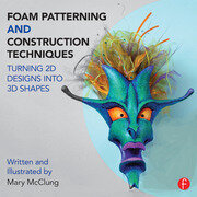 Foam Patterning and Construction Techniques : Turning 2D Designs into 3D Shapes - 1st Edition book cover