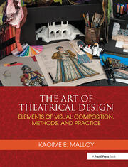 The Art of Theatrical Design : Elements of Visual Composition, Methods, and Practice - 1st Edition book cover