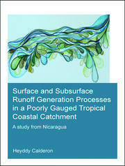 Surface and Subsurface Runoff Generation Processes in a Poorly Gauged Tropical Coastal Catchment: A Study from Nicaragua