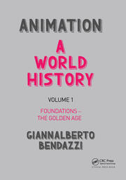 Animation: A World History: Volume I: Foundations - The Golden Age