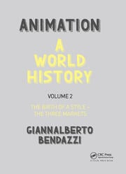 Animation: A World History: Volume II: The Birth of a Style - The Three Markets