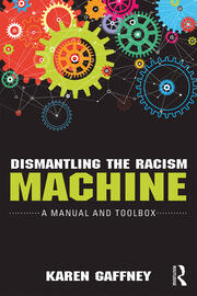 Dismantling the Racism Machine : A Manual and Toolbox - 1st Edition book cover