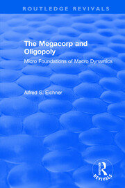 The Megacorp and Oligopoly: Micro Foundations of Macro Dynamics - 1st Edition book cover
