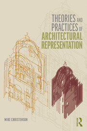 Theories and Practices of Architectural Representation - 1st Edition book cover