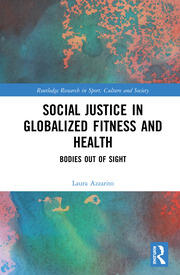 Social Justice in Globalized Fitness and Health : Bodies Out of Sight - 1st Edition book cover