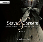 Stays and Corsets Volume 2 : Historical Patterns Translated for the Modern Body - 1st Edition book cover