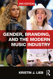 Gender, Branding, and the Modern Music Industry : The Social Construction of Female Popular Music Stars - 2nd Edition book cover