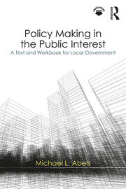 Policy Making in the Public Interest : A Text and Workbook for Local Government - 1st Edition book cover