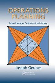 Operations Planning: Mixed Integer Optimization Models