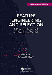 Feature Engineering and Selection : A Practical Approach for Predictive Models - 1st Edition book cover