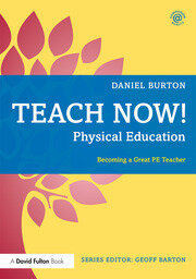 Teach Now! Physical Education : Becoming a Great PE Teacher - 1st Edition book cover