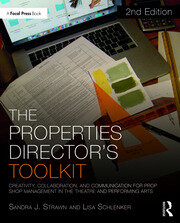The Properties Director's Toolkit : Managing a Prop Shop for Theatre - 2nd Edition book cover