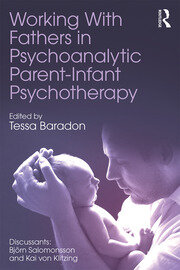 Working With Fathers in Psychoanalytic Parent-Infant Psychotherapy - 1st Edition book cover