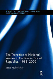 The Transition to National Armies in the Former Soviet Republics, 1988-2005 - 1st Edition book cover