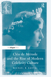Cléo de Mérode and the Rise of Modern Celebrity Culture - 1st Edition book cover