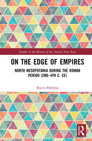 On the Edge of Empires: North Mesopotamia During the Roman Period (2nd – 4th c. CE)