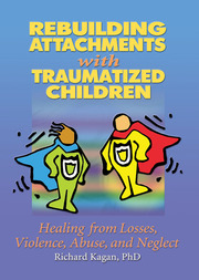 Rebuilding Attachments with Traumatized Children - 1st Edition book cover