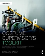The Costume Supervisor's Toolkit : Supervising Theatre Costume Production from First Meeting to Final Performance - 1st Edition book cover
