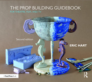 The Prop Building Guidebook : For Theatre, Film, and TV - 2nd Edition book cover