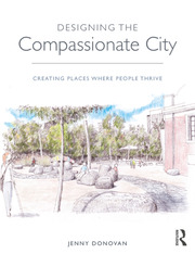 Designing the Compassionate City : Creating Places Where People Thrive - 1st Edition book cover