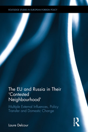 The EU and Russia in Their 'Contested Neighbourhood': Multiple External Influences, Policy Transfer and Domestic Change