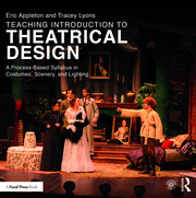 Teaching Introduction to Theatrical Design : A Process Based Syllabus in Costumes, Scenery, and Lighting - 1st Edition book cover
