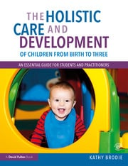 The Holistic Care and Development of Children from Birth to Three - 1st Edition book cover