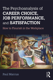 The Psychoanalysis of Career Choice, Job Performance, and Satisfaction - 1st Edition book cover