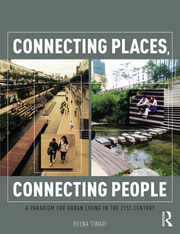 Connecting Places, Connecting People : A Paradigm for Urban Living in the 21st Century - 1st Edition book cover