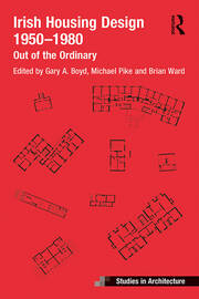 Irish Housing Design 1950 – 1980 : Out of the Ordinary - 1st Edition book cover