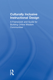 Culturally Inclusive Instructional Design: A Framework and Guide to Building Online Wisdom Communities