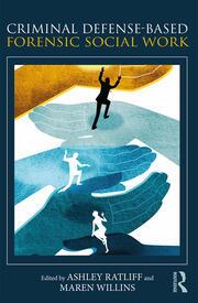Criminal Defense-Based Forensic Social Work - 1st Edition book cover