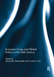 Economic Crises and Global Politics in the 20th Century - 1st Edition book cover