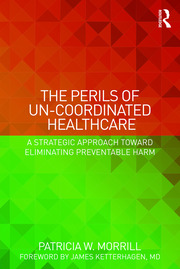 The Perils of Un-Coordinated Healthcare - 1st Edition book cover