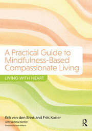 A Practical Guide to Mindfulness-Based Compassionate Living : Living with Heart - 1st Edition book cover