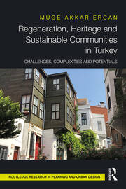 Regeneration, Heritage and Sustainable Communities in Turkey : Challenges, Complexities and Potentials - 1st Edition book cover
