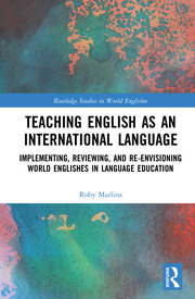 Teaching English as an International Language: Implementing, Reviewing, and Re-Envisioning World Englishes in Language Education