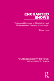 Enchanted Shows: Vision and Structure in Elizabethan and Shakespearean Comedy about Magic