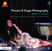 Theatre & Stage Photography : A Guide to Capturing Images of Theatre, Dance, Opera, and Other Performance Events - 1st Edition book cover