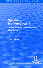 Routledge Revivals: Speaking Mathematically (1987): Communication in Mathematics Clasrooms