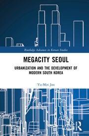 Megacity Seoul: Urbanization and the Development of Modern South Korea