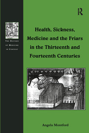Health, Sickness, Medicine and the Friars in the Thirteenth and Fourteenth Centuries - 1st Edition book cover