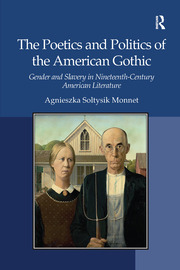 The Poetics and Politics of the American Gothic - 1st Edition book cover